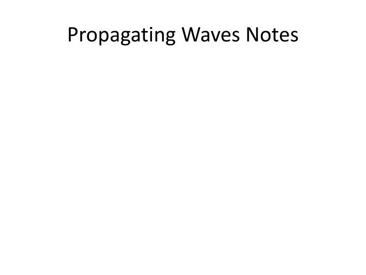 Propagating Waves Notes