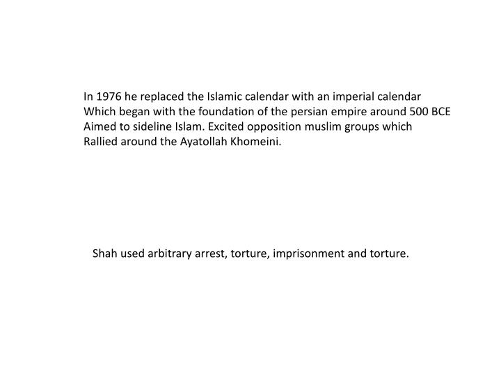 In 1976 he replaced the Islamic calendar with an imperial calendar