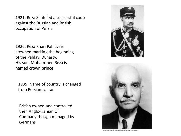 1921: Reza Shah led a successful coup against the Russian and British occupation of Persia