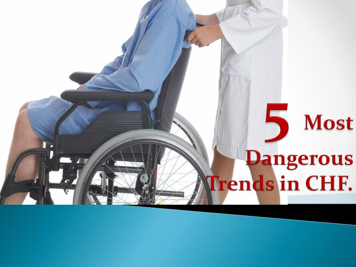 5 most dangerous trends in chf