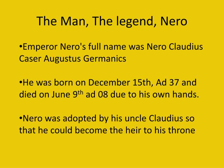 The man the legend nero