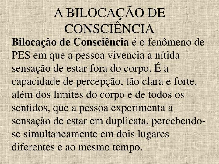 A BILOCAÇÃO DE CONSCIÊNCIA