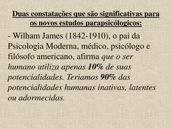 Duas constatações que são significativas para os novos estudos parapsicólogicos: