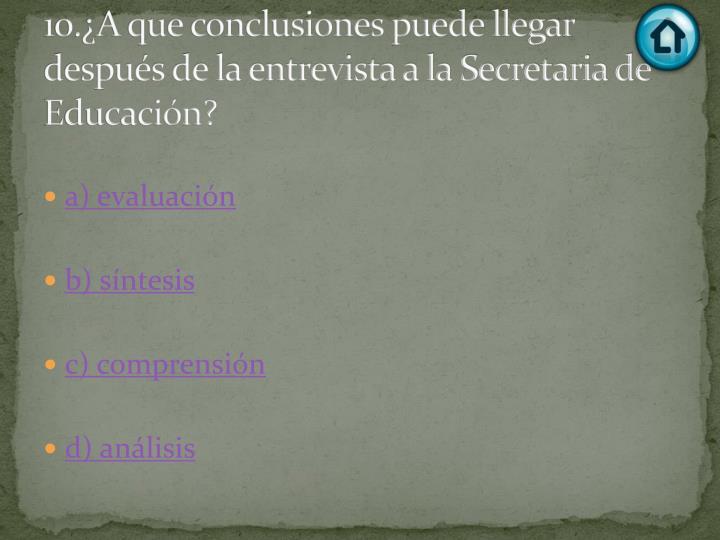 10.¿A que conclusiones puede llegar después de la entrevista a la Secretaria de Educación?