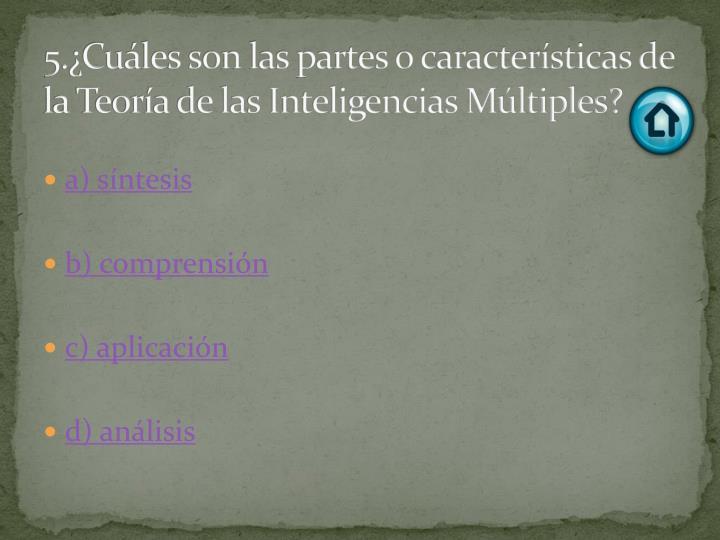 5.¿Cuáles son las partes o características de la Teoría de las Inteligencias Múltiples?