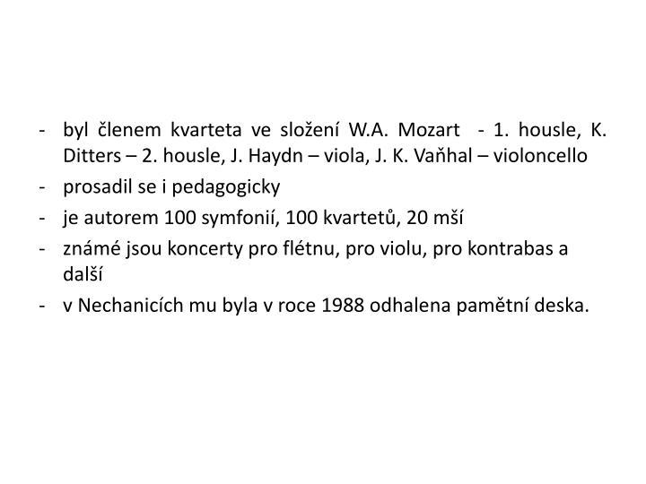 byl členem kvarteta ve složení W.A. Mozart  - 1. housle, K.