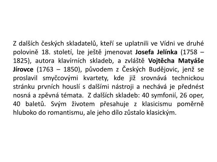 Z dalších českých skladatelů, kteří se uplatnili ve Vídni ve druhé polovině 18. století, lze ještě jmenovat