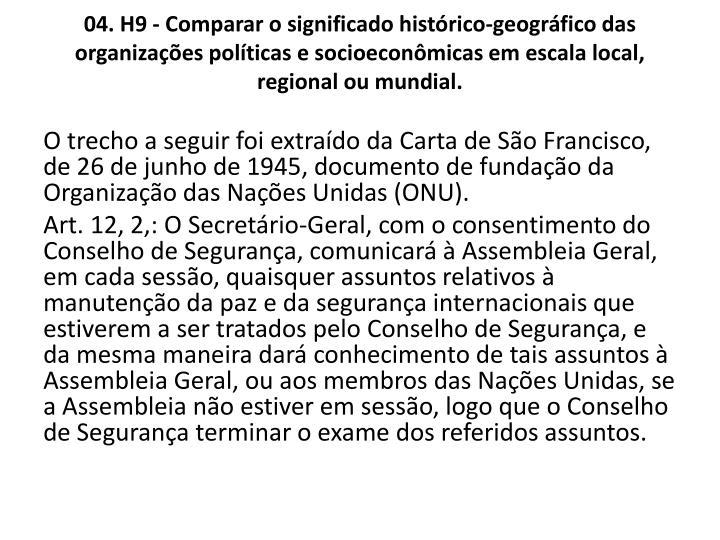 04. H9 - Comparar o significado histrico-geogrfico das organizaes polticas e socioeconmicas em escala local, regional ou mundial.