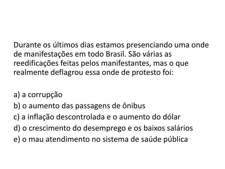 Durante os ltimos dias estamos presenciando uma onde de manifestaes em todo Brasil. So vrias as reedificaes feitas pelos manifestantes, mas o que realmente deflagrou essa onde de protesto foi: