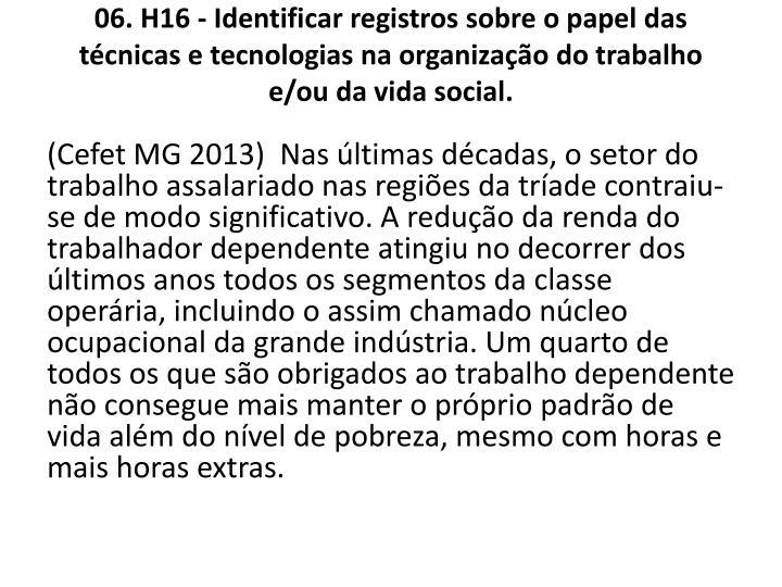06. H16 - Identificar registros sobre o papel das tcnicas e tecnologias na organizao do trabalho e/ou da vida social.