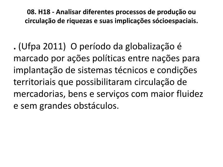 08. H18 - Analisar diferentes processos de produo ou circulao de riquezas e suas implicaes