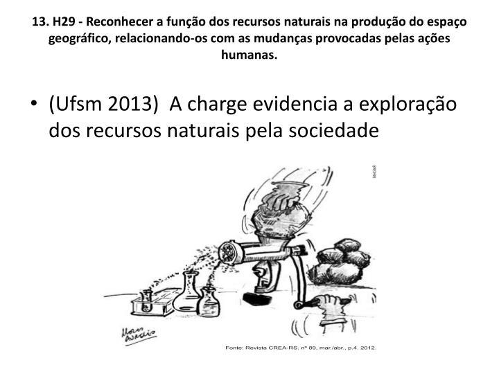 13. H29 - Reconhecer a funo dos recursos naturais na produo do espao geogrfico, relacionando-os com as mudanas provocadas pelas aes humanas.