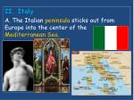 ii italy a the italian peninsula sticks out from europe into the center of the mediterranean sea