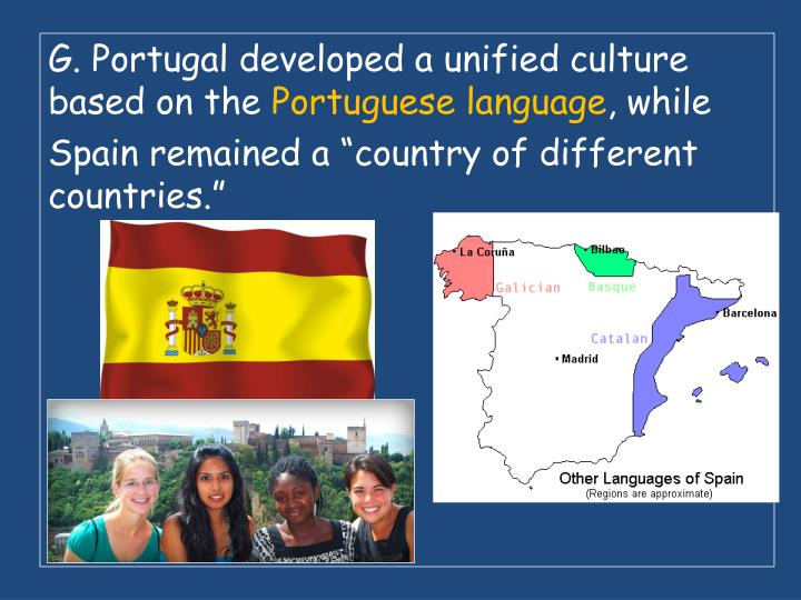 G. Portugal developed a unified culture based on the