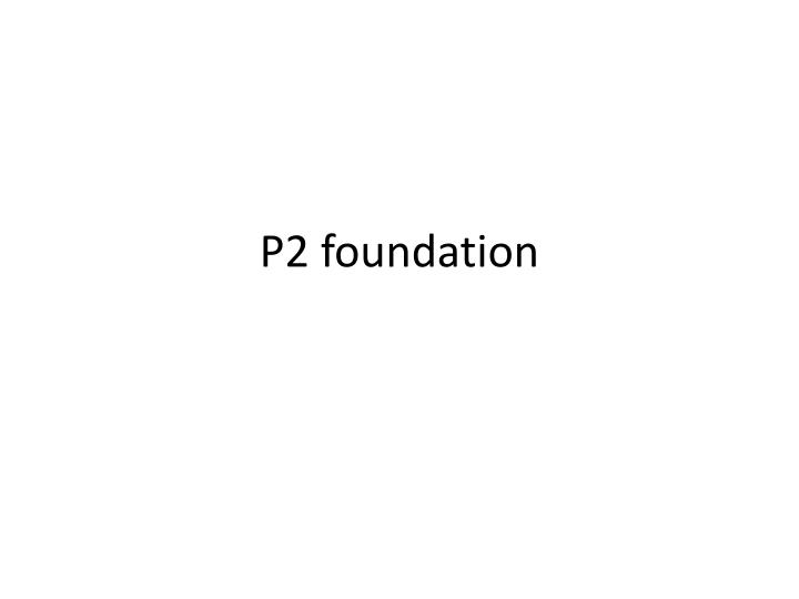 P2 foundation