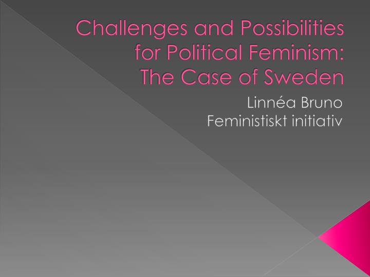 Challenges and possibilities for political feminism the case of sweden