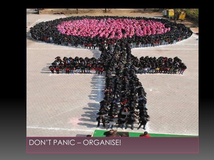 DON'T PANIC – ORGANISE!