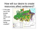 how will our desire to create resources affect settlement