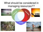 what should be considered in managing resources