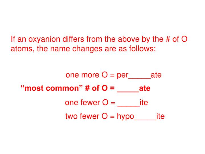 If an oxyanion differs from the above by the # of O