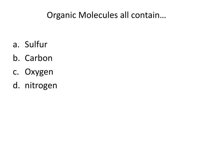 Organic Molecules all contain…