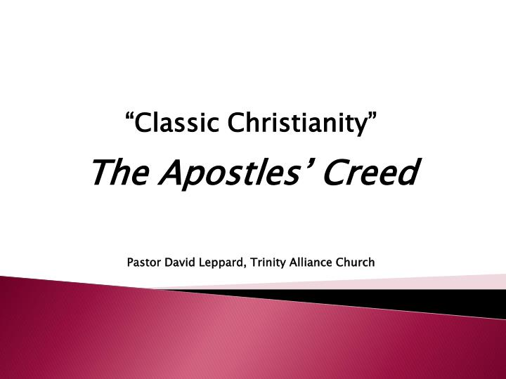 Classic christianity the apostles creed pastor david leppard trinity alliance church
