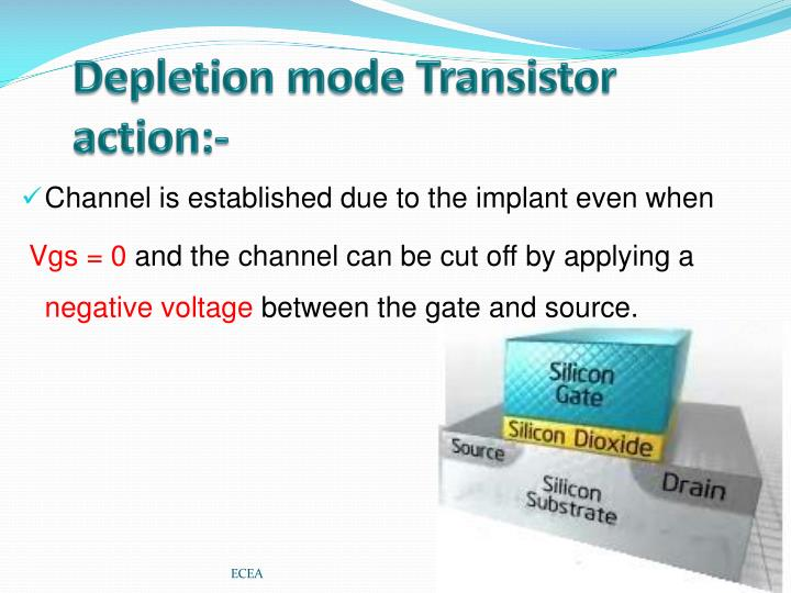 Depletion mode Transistor action:-