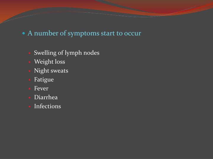 A number of symptoms start to occur