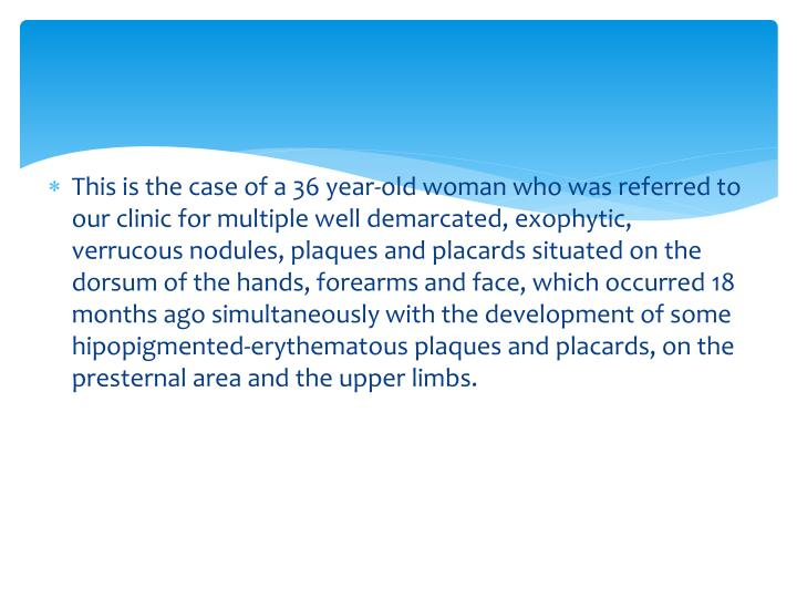 This is the case of a 36 year-old woman who was referred to our clinic for multiple well demarcated,