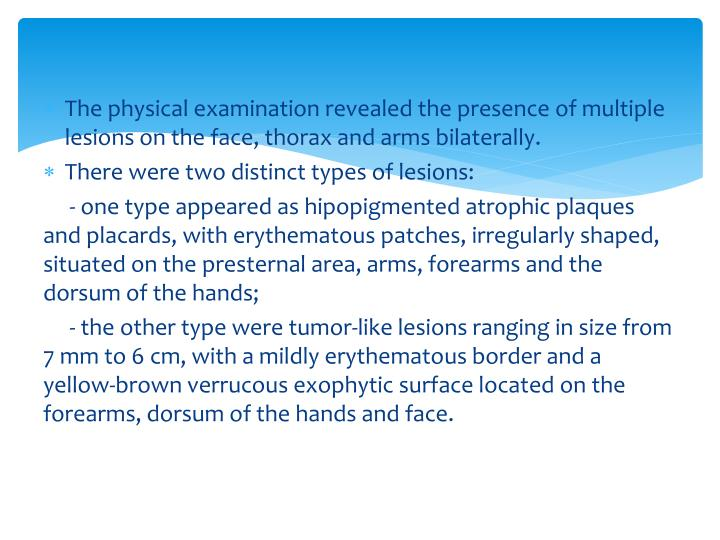 The physical examination revealed the presence of multiple lesions on the face, thorax and arms bilaterally.