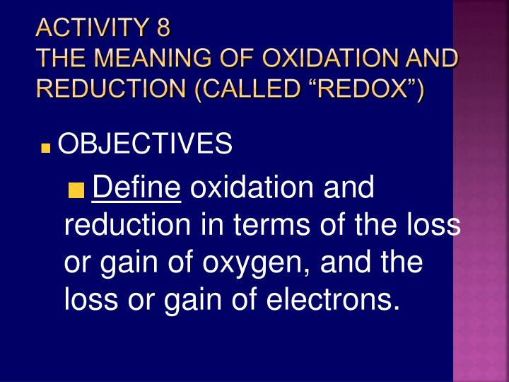 Activity 8 the meaning of oxidation and reduction called redox