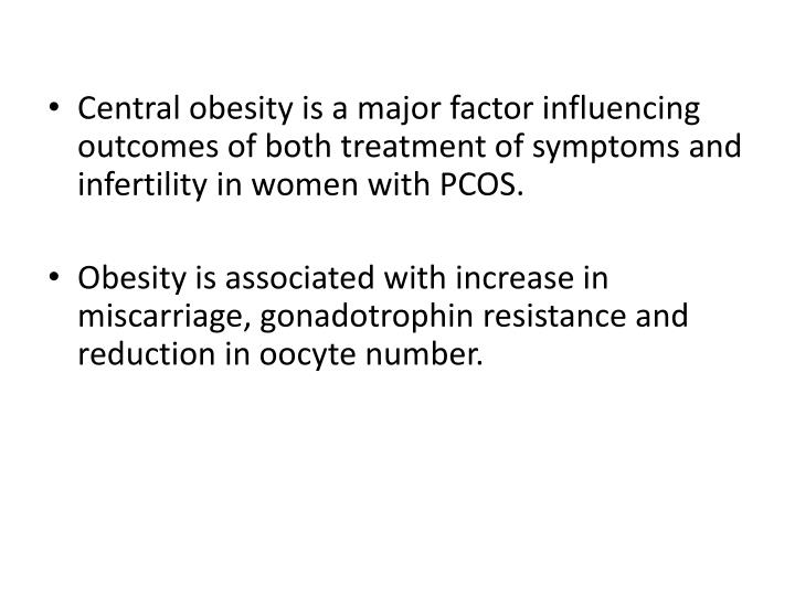 Central obesity is a major factor influencing outcomes of both treatment of symptoms and infertility in women with PCOS.