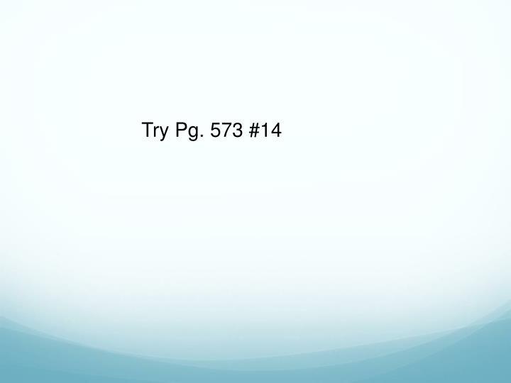 Try Pg. 573 #14