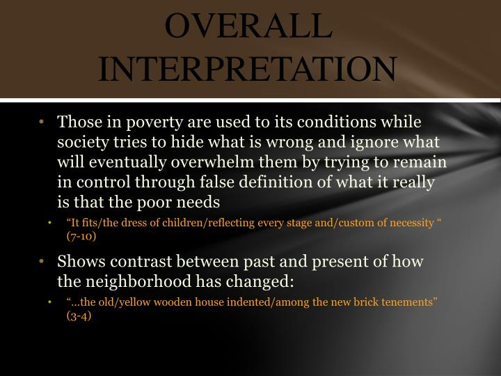 Those in poverty are used to its conditions while society tries to hide what is wrong and ignore what will eventually overwhelm them by trying to remain in control through false definition of what it really is that the poor needs