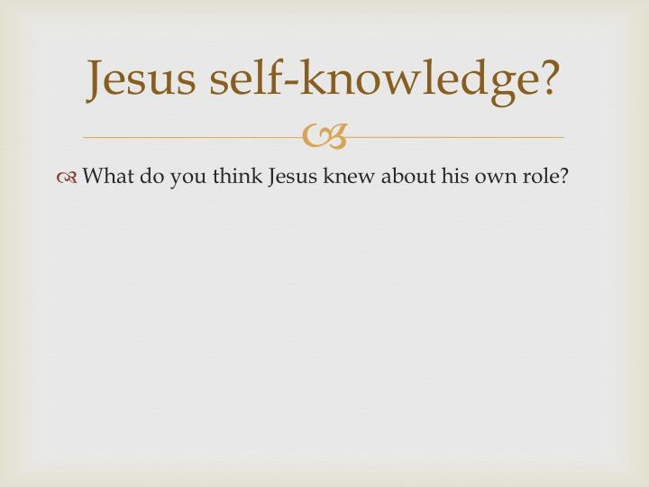Jesus self-knowledge?