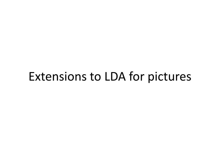 Extensions to LDA for pictures