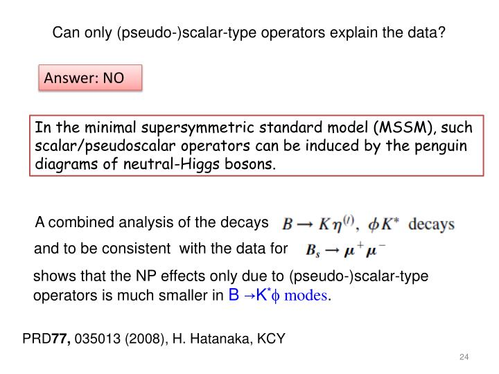 Can only (pseudo-)scalar-type operators explain the data?