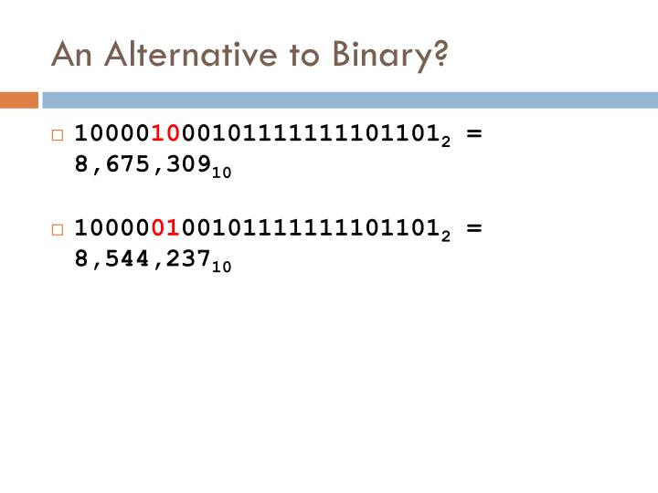 An Alternative to Binary?