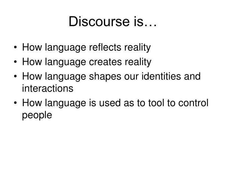 Discourse is…