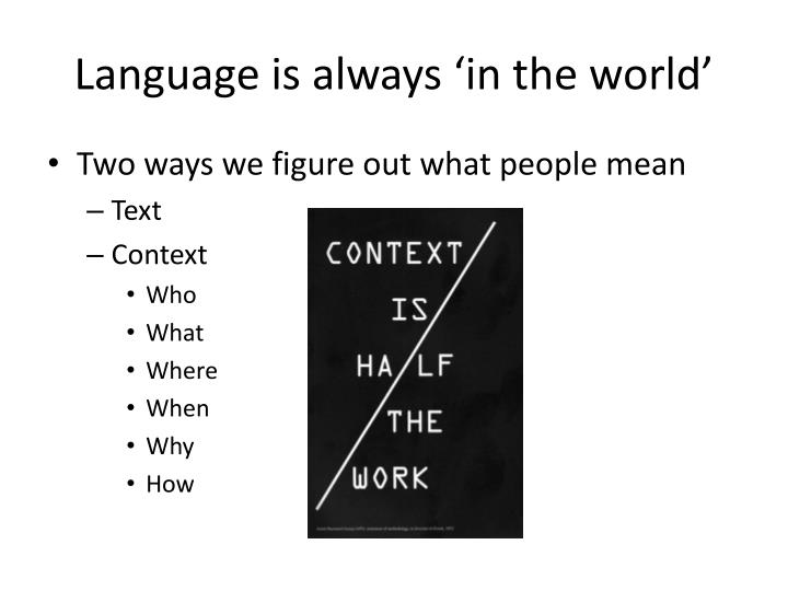Language is always 'in the world'