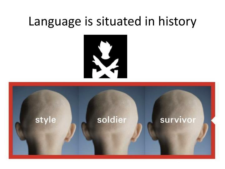 Language is situated in history