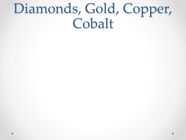 Diamonds, Gold, Copper, Cobalt