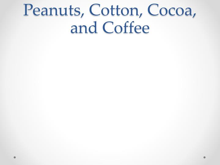 Peanuts, Cotton, Cocoa, and Coffee