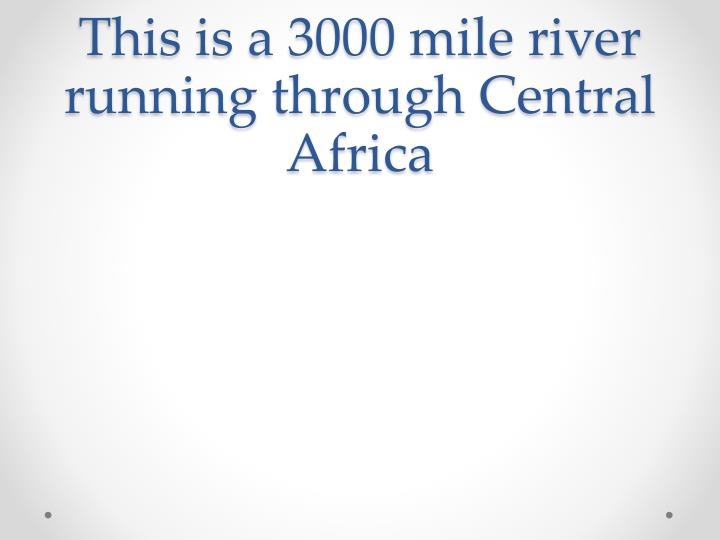 This is a 3000 mile river running through Central Africa