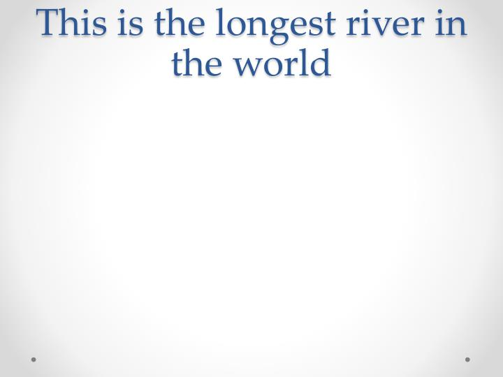 This is the longest river in the world