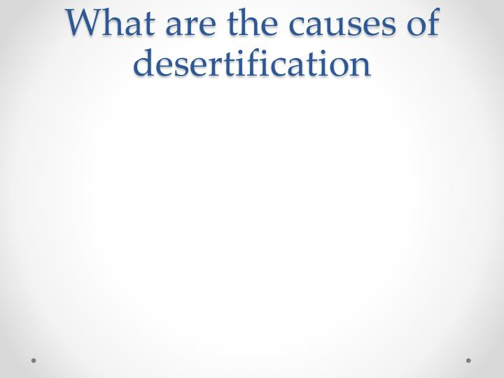 What are the causes of desertification