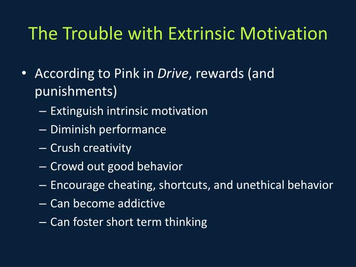 The Trouble with Extrinsic Motivation