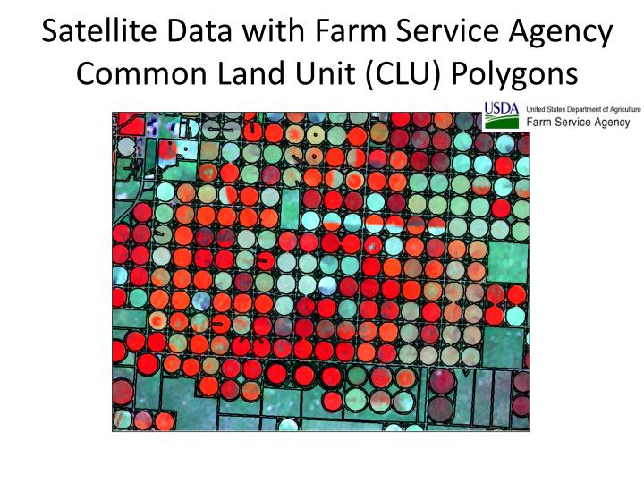 Satellite Data with Farm Service Agency  Common Land Unit (CLU) Polygons