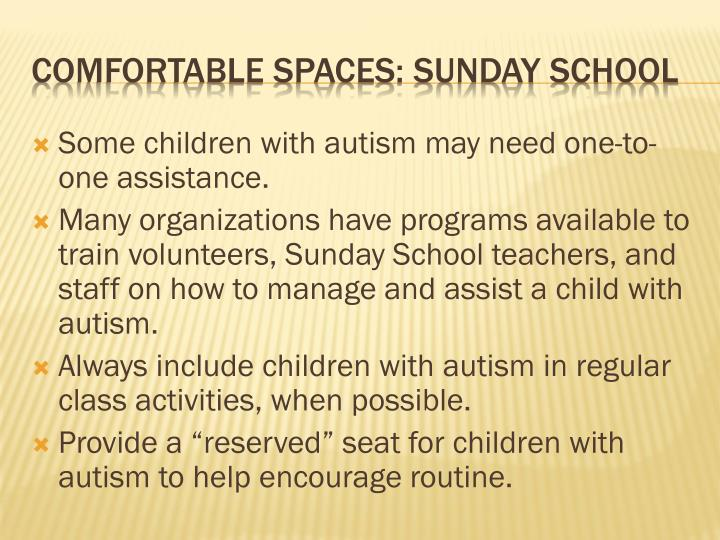 Some children with autism may need one-to-one assistance.