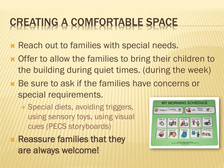 Reach out to families with special needs.